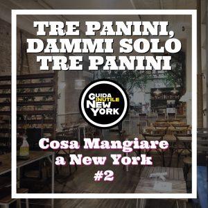 Cosa Mangiare a New York #2 - Tre panini, dammi solo tre panini